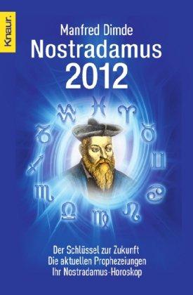 Nostradamus 2012: Der Schlüssel zur Zukunft - Die aktuellen Prophezeiungen - Ihr Nostradamus-Horoskop