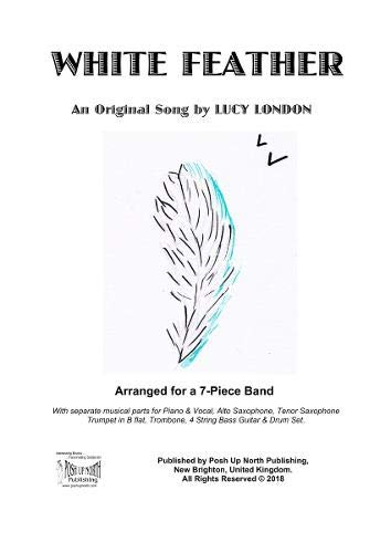 White Feather: An original song by Lucy London - arranged for a 7-Piece Band, with separate musical parts for piano & vocal, alto saxophone, tenor ... trombone, 4 string bass guitar and drum set. (7-string E-bass)