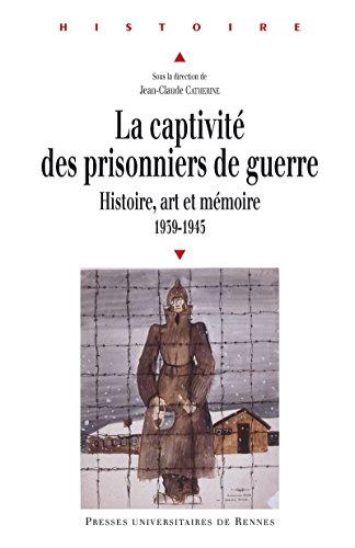 La captivité des prisonniers de guerre: Histoire, art et mémoire, 1939-1945. Pour une approche européenne