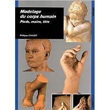 Modelage du corps humain : pieds, mains, tête de Philippe Chazot ( 5 avril 2007 )