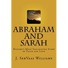 Abraham and Sarah: History's Most Fascinating Story of Faith and Love by J. SerVaas Williams (2012-06-08)