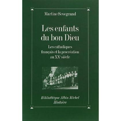 Les Enfants du Bon Dieu : Les Catholiques français et la procréation au XXe siècle