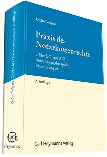 Praxis des Notarkostenrechts: GNotKG von A-Z Berechnungsbeispiele Erläuterungen