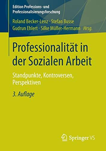 Professionalität in der Sozialen Arbeit: Standpunkte, Kontroversen, Perspektiven (Edition Professions- und Professionalisierungsforschung, Band 2)