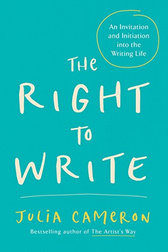 The Right to Write: An Invitation and Initiation into the Writing Life par Julia Cameron