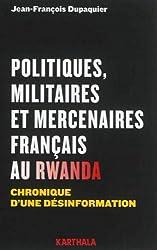 Politiques, militaires et mercenaires français au Rwanda. Chronique d'une désinformation