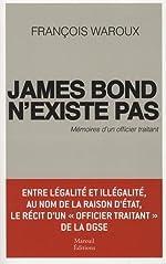 James Bond n'existe pas, mémoires d'un officier traitant de François Waroux