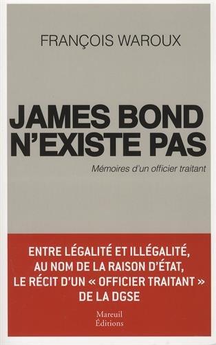 James Bond n'existe pas, mémoires d'un officier traitant