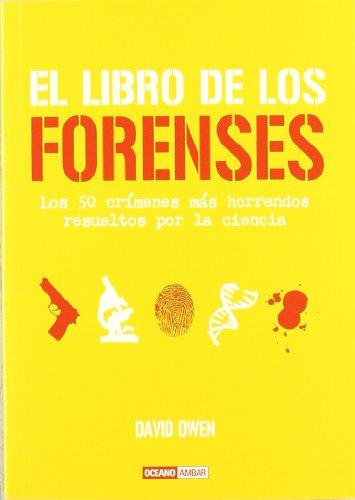 El libro de los forenses: Incluye los últimos avances tecnológicos, como la ciencia del ADN (Tiempo libre) por David Owen