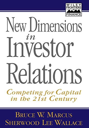 New Dimensions in Investor Relations: Competing for Capital in the 21st Century (Wiley Frontiers in Finance)