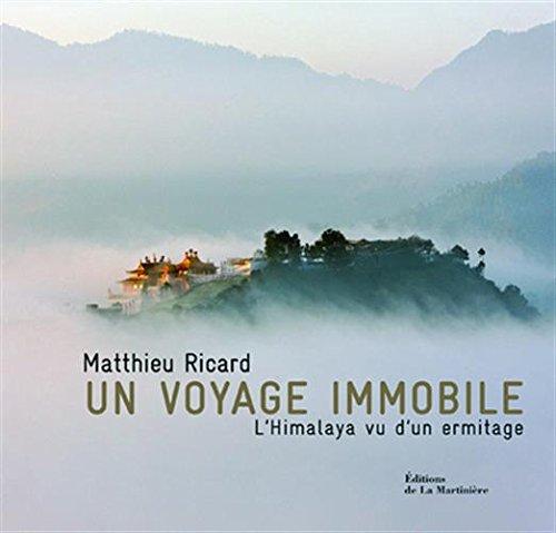 Un voyage immobile. L'Himalaya vu d'un ermitage par Matthieu Ricard