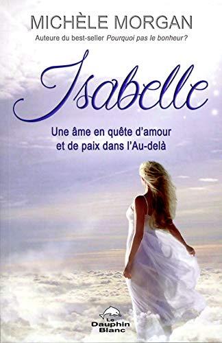 Isabelle - Une âme en quête d'amour et de paix dans l'Au-delà par  Michèle Morgan