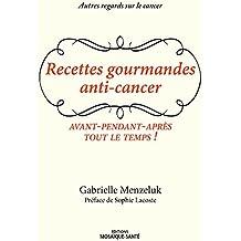 Recettes gourmandes anti-cancer - Avant, pendant, après, tout le temps !
