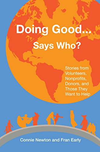Doing Good . . . Says Who?: Stories from Volunteers, Nonprofits, Donors, and Those They Want to Help (English Edition)