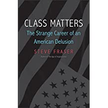 Class Matters: The Strange Career of an American Delusion