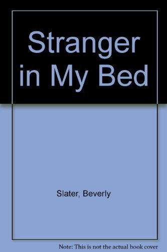 Stranger in My Bed First edition by Slater, Beverly (1984) Hardcover