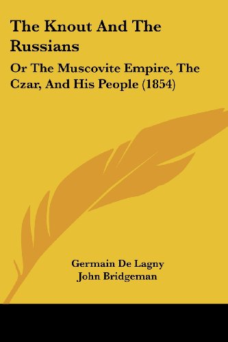 The Knout and the Russians: Or the Muscovite Empire, the Czar, and His People (1854)