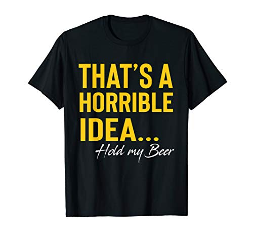 Beer Drinking T-shirt (Thats a Horrible Idea Hold My Beer Funny Day Drinking Summer T-Shirt)