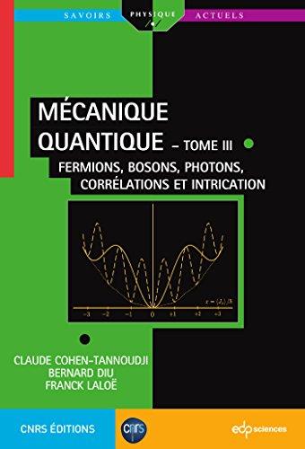 Mécanique quantique : Tome 3, Fermions, bosons, photons, corrélations et intrication