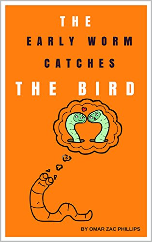 The Early Worm Catches The Bird: The Life and Times of Percival Worm by [Phillips, Omar Zac]