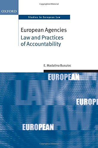 European Agencies: Law and Practices of Accountability (Oxford Studies in European Law)