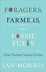Foragers, Farmers, and Fossil Fuels: How Human Values Evolve by Ian Morris (2015-03-22)