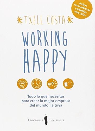 Working happy: Todo lo que necesitas para crear la mejor empresa del mundo: la tuya (Sinergia) por Meritxell Costa Romea
