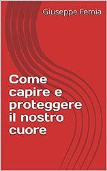 Come capire e proteggere il nostro cuore (Italian Edition)