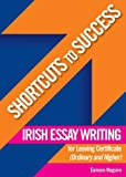 Irish Essay Writing for Leaving Certificate: Ordinary and Higher Level (Shortcuts to Success)