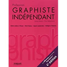 Profession graphiste indépendant, 4e édition: Statuts sociaux et fiscaux. Droit d'auteur. Aspects commerciaux. Pratiques à l'épreuve