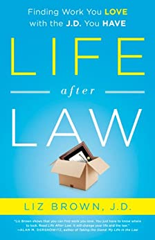 Life After Law: Finding Work You Love with the J.D. You Have (English Edition) par [Brown, Liz]