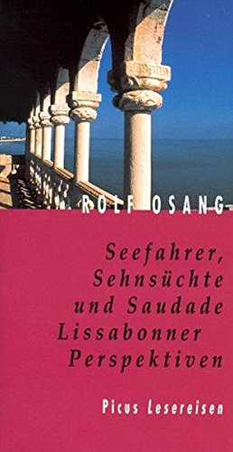 Seefahrer, Sehnsüchte und Saudade: Lissabonner Perspektiven (Picus Lesereisen)
