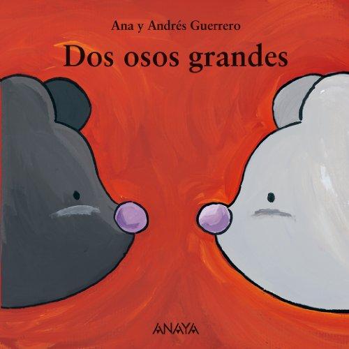 Dos osos grandes (Primeros Lectores (1-5 Años) - Mi Primera Sopa De Libros) por Andrés Guerrero
