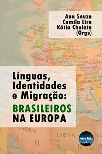 Línguas, Identidades e Migração: Brasileiros na Europa. (Portuguese Edition)