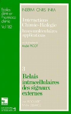 INTERACTIONS CHIMIE-BIOLOGIE. Tome 3, Relais intracellulaires des signaux externes