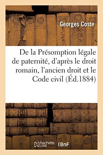 De la Présomption légale de paternité, d'après le droit romain, l'ancien droit et le Code civil par Georges Coste