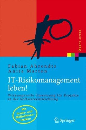 IT-Risikomanagement leben!: Wirkungsvolle Umsetzung für Projekte in der Softwareentwicklung (Xpert.press)