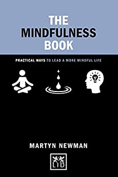 The Mindfulness book: Practical ways to lead a more mindful life (Concise Advice) by [Newman, Martyn]
