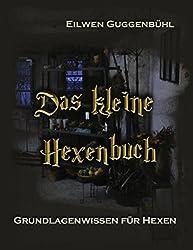 Das kleine Hexenbuch: Grundlagenwissen für Hexen