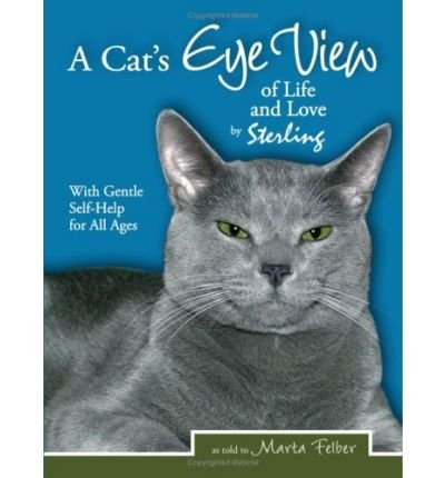 A Cats Eye View of Life and Love by Sterling with Gentle Self-Help for All Ages (Paperback) - Common
