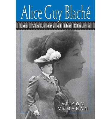 [(Alice Guy Blache and the Birth of Film Narrative)] [By (author) Alison McMahan] published on (December, 2003)