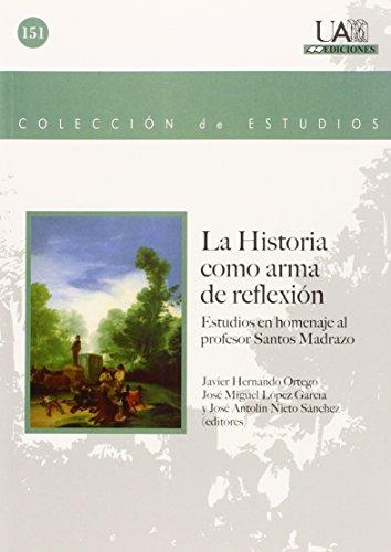 La Historia como arma de reflexión: Estudios en homenaje al profesor Santos Madrazo