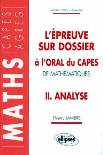 L'EPREUVE SUR DOSSIER A L'ORAL DU CAPES DE MATHEMATIQUES. Tome 2, Analyse