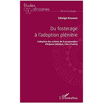 Du fosterage à l'adoption pleinière: L'adoption des enfants de la pouponnière d'Adjamé (Abidjan, Côte d'Ivoire)
