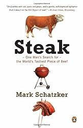 By Mark Schatzker Steak: One Man's Search for the World's Tastiest Piece of Beef