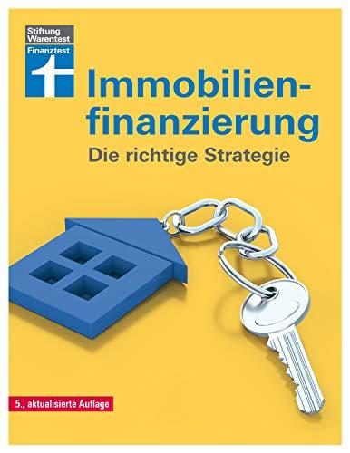 Immobilienfinanzierung: - Die richtige Strategie für Selbstnutzer und Kapitalanleger- Erstfinanzierung, Modernisierung, Anschlussfinanzierung