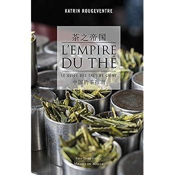 L'empire du thé: Le guide des thés de Chine
