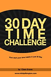 30 Day Time Challenge: Kick Start your time habits in just 30 days (30 Day Challenges) (English Edition)