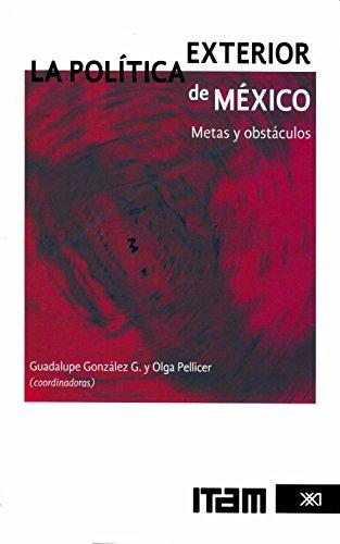 La política exterior de México: Metas y obstáculos (Sociología y política)