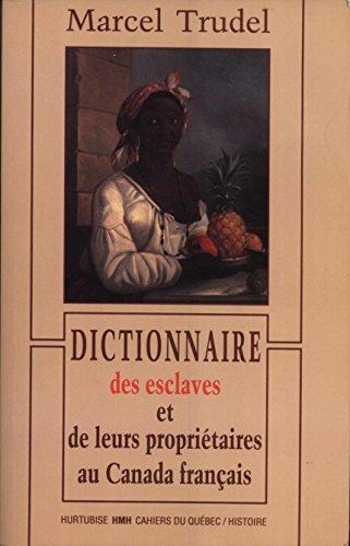 Dictionnaire des esclaves et de leurs propriétaires du Canada français (Cahiers du Québec. Collection Histoire) par Marcel Trudel